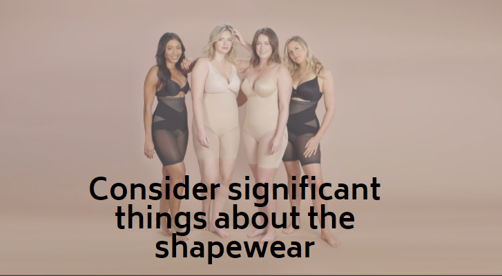 Consider significant things about the shapewear.