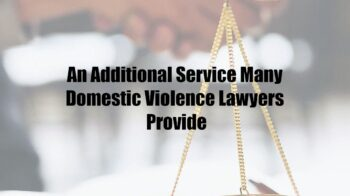 An Additional Service Many Domestic Violence Lawyers Provide