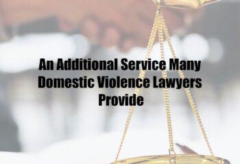 An Additional Service Many Domestic Violence Lawyers Provide